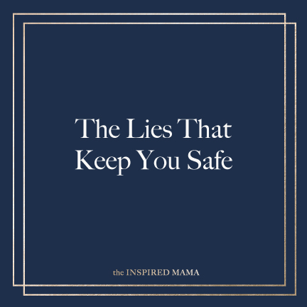 The Lies That Keep You Safe