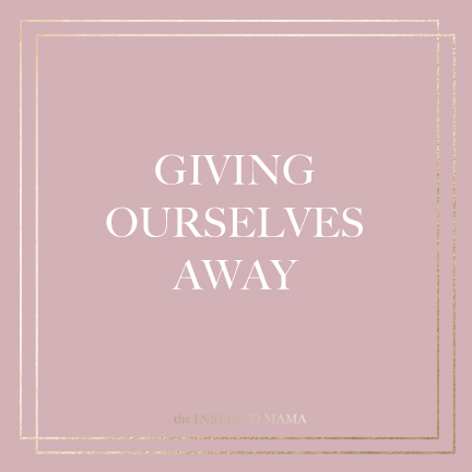 Giving Ourselves Away