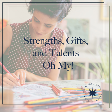 Strengths, Gifts, and Talents ~ Oh My!