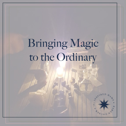 Bringing Magic to the Ordinary