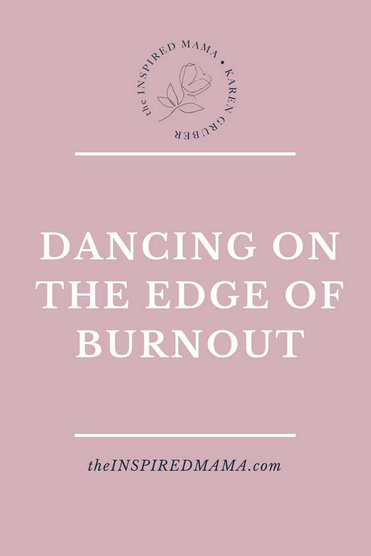 Dancing on the Edge of Burnout