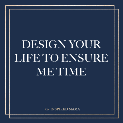 Design Your Life to Ensure Me Time