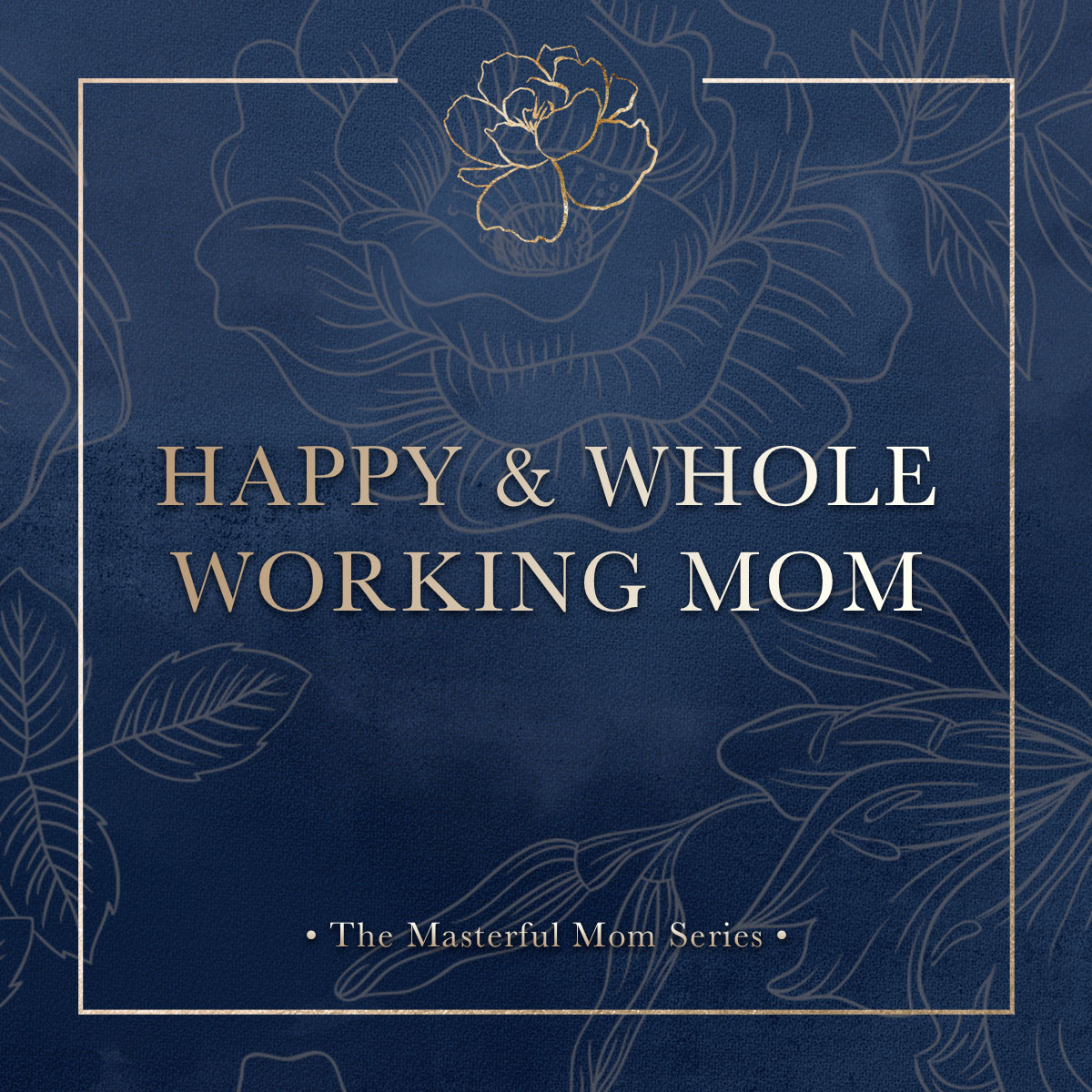 Happy & Whole Working Mom Course